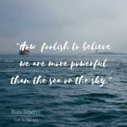 """How foolish to believe we are more powerful than the sea or the sky."""